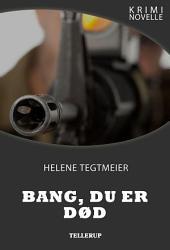 Krimi novelle - Bang, du er død