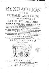Euchologion sive rituale Græcorum complectens ritus et ordines divinæ liturgiæ, officiorum, sacramentorum ... juxta usum orientalis ecclesiæ ... Opera ... Jacobi Goar, Parisini, ordinis ff. Praedicatorum, ..