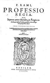 Professio regia, hoc est septem artes liberales (etc.) Joannem Thomam Freigium in tabulas perpetuas ceu stromata quaedam relatae (etc.)