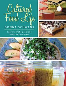 Cultured Food Life  Learn to Make Probiotic Foods in Your Home Book
