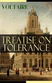 Treatise on Tolerance: From the French writer, historian and philosopher, famous for his wit, his attacks on the established Catholic Church, and his advocacy of freedom of religion and freedom of expression