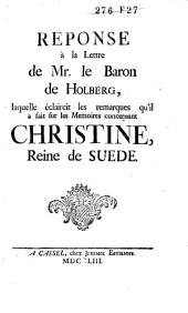 Réponse à la lettre de Mr. le Baron de Holberg, laquelle éclaircit les remarques qu'il a fait sur les Mémoires concernant Christine, Reine de Suède