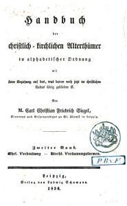 Handbuch der Christlichen Kirchlichen Alterth  ms in alphabetischer Ordnung  mit beziehung auf das  was davon noch jetzt in christlichen Cultus   bergeblieben ist PDF