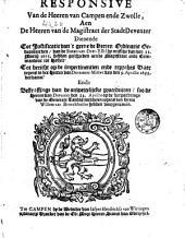 Responsive van de Heeren van Campen ende Zwolle, aen de heeren van de Magistraet der stadt Deventer dienende tot justificatie van 't geene de heeren ordinaris gedeputeerden van de Staten van Over-Yssel by missive van den 21 Martij 1655 hebben geschreven aen de magistraet ende commandeur tot Hasselt, tot bericht op de impertinentien ende reproches daer tegens in der heeren van Deventers missive van den 9. Aprillis 1655 vervattet ende betreffinge van de onwettelijcke proceduiren soo de heeren van Deventer den 23 Aprillis op de verpachtinge van de generale lands middelen tegens den heere Willem van Broeckhuisen hebben voorgenomen