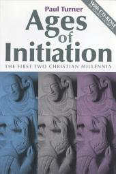 Ages of Initiation: The First Two Christian Millennia : with CD-ROM of Source Excerpts