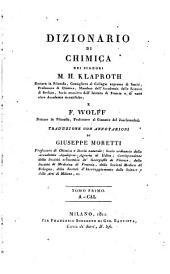 Dizionario di chimica dei signori M.H. Klaproth dottore in filosofia, ... e F. Wolff ... traduzione con annotazioni di Giuseppe Moretti ... Tomo primo [-quarto]: 1: A-CAL.