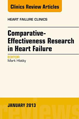 Comparative Effectiveness Research in Heart Failure  An Issue of Heart Failure Clinics  PDF