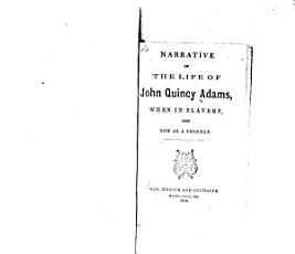 Narrative of the Life of John Quincy Adams, when in Slavery, and Now as a Freeman