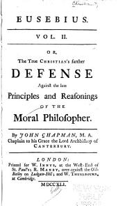 Eusebius: Or, The True Christians's Defense Against a Late Book Entitul'd The Moral Philosopher, Volume 2