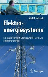 Elektroenergiesysteme: Erzeugung, Transport, Übertragung und Verteilung elektrischer Energie
