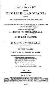 A Dictionary of the English Language: In which the Words are Deduced from Their Originals, and Illustrated in Their Different Significations, by Examples from the Best Writers, to which are Prefixed a History of the Language, and an English Grammar