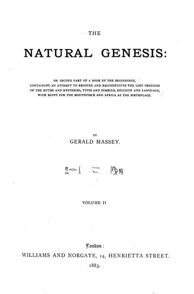 A Book Of The Beginnings Containing An Attempt To Recover And Reconstitute The Lost Origines Of The Myths And Mysteries Types And Symbols Religion And Language With Egypt For The Mouthpiece And Af