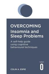 Overcoming Insomnia and Sleep Problems: A self-help guide using cognitive behavioural techniques