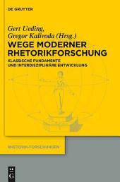 Wege moderner Rhetorikforschung: Klassische Fundamente und interdisziplinäre Entwicklung