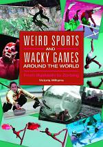 Weird Sports and Wacky Games around the World: From Buzkashi to Zorbing