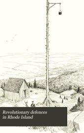 Revolutionary Defences in Rhode Island: An Historical Account of the Fortifications and Beacons Erected During the American Revolution, with Muster Rolls of the Companies Stationed Along the Shores of Narragansett Bay