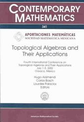 Topological Algebras and Their Applications: Fourth International Conference on Topological Algebras and Their Applications, July 1-5, 2002, Oaxaca, Mexico