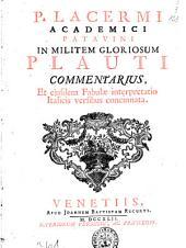 P. Lacermi... In Militem gloriosum Plauti commentarius, et ejusdem Fabulae interpretatio Italicis versibus concinnata
