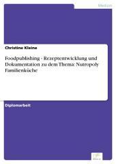 Foodpublishing - Rezeptentwicklung und Dokumentation zu dem Thema: Nutropoly Familienküche