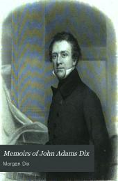 Memoirs of John Adams Dix: Volume 1