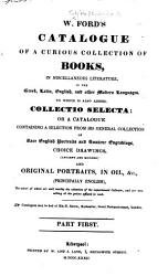 W Ford S Catalogue Of A Curious Collection Of Books To Which Is Also Added Collectio Selecta Or A Catalogue Containing A Selection From His General Collection Of Rare English Portraits And Amateur Engravings Part First Lancashire Portraits Views C  Book PDF