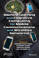 Machine Learning and Cognitive Computing for Mobile Communications and Wireless Networks