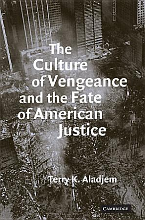 The Culture of Vengeance and the Fate of American Justice PDF