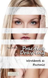 Practice Drawing - Workbook 6: Portrait