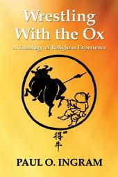 Wrestling With the Ox: A Theology of Religious Experience