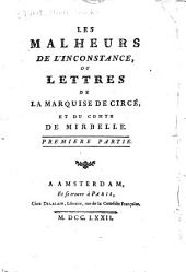 Les malheurs de l'inconstance, ou, Lettres de la marquise de Syrcé et du comte de Mirbelle: Premiere[-seconde] partie, Volume1