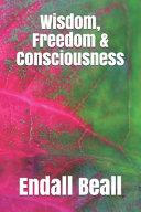 Wisdom, Freedom & Consciousness