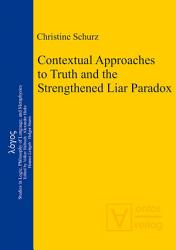 Contextual Approaches To Truth And The Strengthened Liar Paradox Book PDF