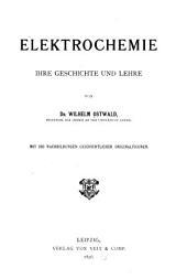 Elektrochemie, ihre Geshichte und Lehre: Mit 260 Nachbildungen geschichtlicher Originalfiguren