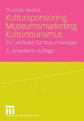 Kultursponsoring, Museumsmarketing, Kulturtourismus: Ein Leitfaden für Kulturmanager, Ausgabe 3