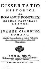 Dissertatio historica an Romanus pontifex baculo pastorali utatur