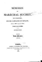 Mémoires du maréchal Suchet, duc d'Albufera, sur ses campagnes en Espagne: depuis 1808 jusqu'en 1814, Volume1