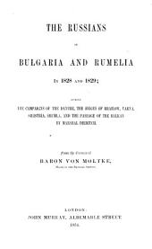 The Russians in Bulgaria and Rumelia in 1828 and 1829: during the campaigns of the Danube, the sieges of Brailow, Varna, Silistria, Shumla, and the passage of the Balkan by Marshall Diebitch