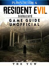 Resident Evil Biohazard Playstation 4 Game Guide Unofficial