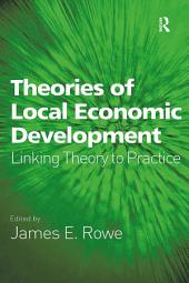Theories of Local Economic Development: Linking Theory to Practice