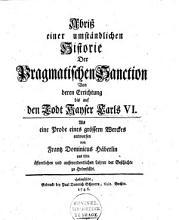 Abriss einer umst  ndlichen Histoire der Pragmatischen Sanction von deren Einrichtung bis auf den Todt Kayser Carls VI PDF