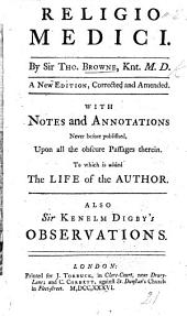 "Religio Medici. A new edition, corrected and amended. With notes and annotations [by Thomas Keck] ... To which is added the Life of the author [abridged from the account in the ""Posthumous Works""]. Also Sir Kenelm Digby's Observations"