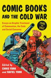 Comic Books and the Cold War, 1946–1962: Essays on Graphic Treatment of Communism, the Code and Social Concerns