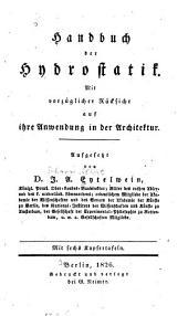 Handbuch der Hydrostatik: mit vorzüglicher Rücksicht auf ihre Anwendung in der Architektur
