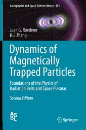 Dynamics of Magnetically Trapped Particles: Foundations of the Physics of Radiation Belts and Space Plasmas, Edition 2