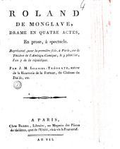 Roland de Monglave, drame en quatre actes, en prose, à spectacle. Représenté, pour la première fois, à Paris, sur le théâtre de l'Ambigu-comique, le 9 pluviôse, l'an 7 de la république. Par J. M. Loaisel-Tréogate, auteur de la Bizarrerie de la fortune, ..