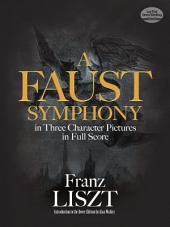 A Faust Symphony in Three Character Pictures in Full Score