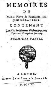 MEMOIRES DE Messire Pierre de Bourdeille, Seigneur de BRANTOME: CONTENANT Les Vies des Hommes Illustres et grands Capitaines François de son temps. PREMIERE PARTIE