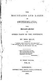 The Mountains and Lakes of Switzerland: With Descriptive Sketches of Other Parts of the Continent, Volume 2