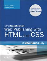Sams Teach Yourself Web Publishing with HTML and CSS in One Hour a Day PDF