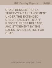 Chad: Request for a Three-Year Arrangement Under the Extended Credit Facility-Staff Report; Press Release; and Statement by the Executive Director for Chad